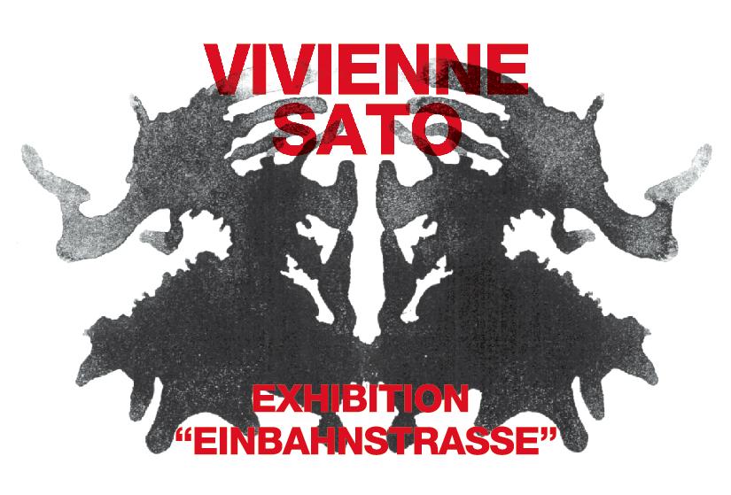 VIVIENNE SATO EXHIBITION   「Einbahnstrasse この道、一歩通行」